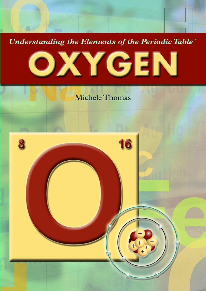 Oxygen (Understanding the Elements of the Periodic Table) by Brand: Rosen Pub Group (Image #1)