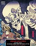 Dream Spectres: Extreme Ukiyo-e: Sex, Blood, Demons,  Monsters, Ghosts, Tattoo (Ukiyo-e Master Series)