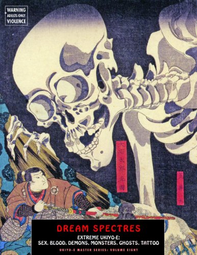 Dream Spectres: Extreme Ukiyo-e: Sex, Blood, Demons,  Monsters, Ghosts, Tattoo (Ukiyo-e Master Series)