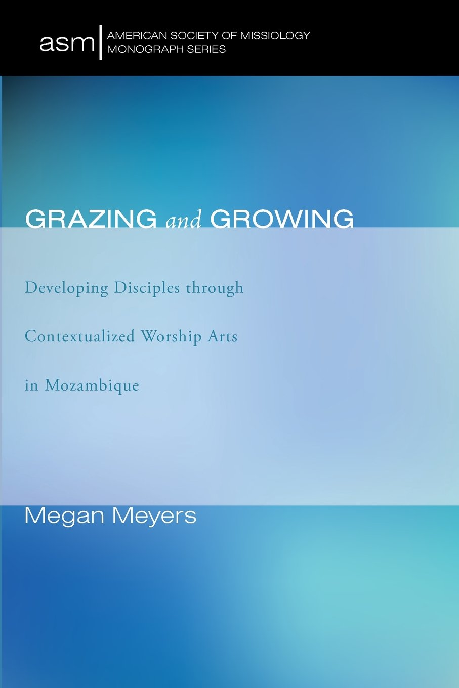 Grazing and Growing: Developing Disciples through Contextualized Worship Arts in Mozambique (American Society of Missiology Monograph) pdf epub
