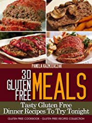 30 Gluten Free Meals - Tasty Gluten Free Dinner Recipes To Try Tonight (Gluten Free Cookbook - The Gluten Free Recipes Collection 2)