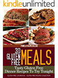 30 Gluten Free Meals – Tasty Gluten Free Dinner Recipes To Try Tonight (Gluten Free Cookbook – The Gluten Free Recipes Collection 2)