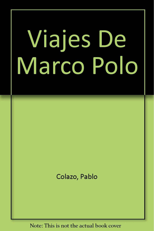 Viajes De Marco Polo: Amazon.es: Colazo, Pablo: Libros