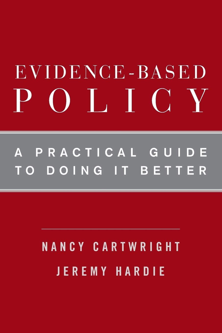 Evidence-Based Policy: A Practical Guide To Doing It Better: Amazon.co.uk:  Cartwright, Nancy, Hardie, Jeremy: 9780199841622: Books