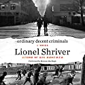Ordinary Decent Criminals: A Novel Audiobook by Lionel Shriver Narrated by Melanie MacHugh