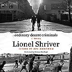 Ordinary Decent Criminals: A Novel | Lionel Shriver