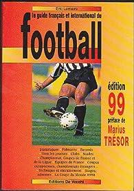 Le guide français et international du football. Édition 1999 par Éric Lemaire
