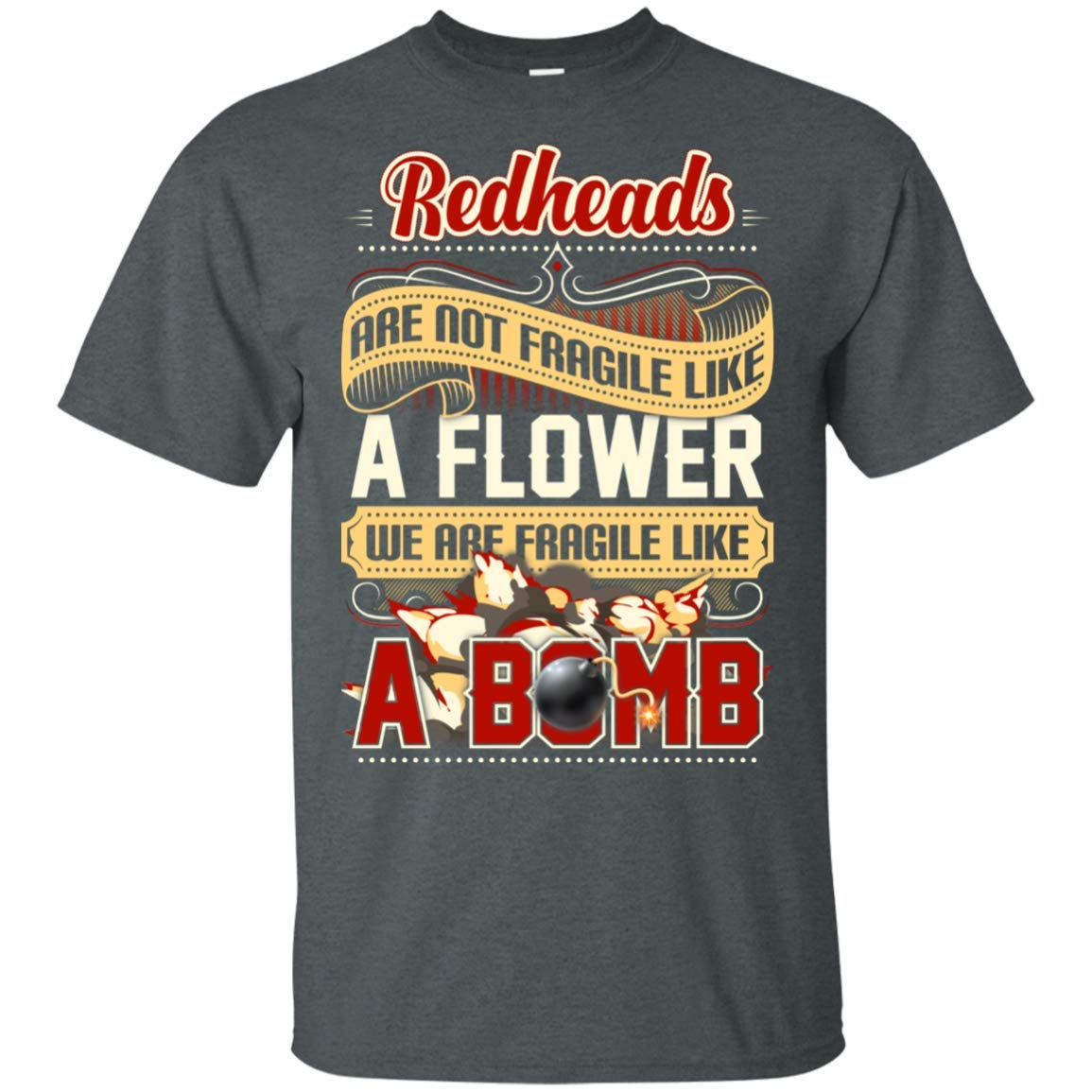 Heads Are Not Fragile Like A Flower We Are Fragile Like A Bomb T Shirt 3549