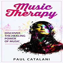 Music Therapy: Discover the Healing Power of Music Audiobook by Paul Catalani Narrated by Kevin Gisi