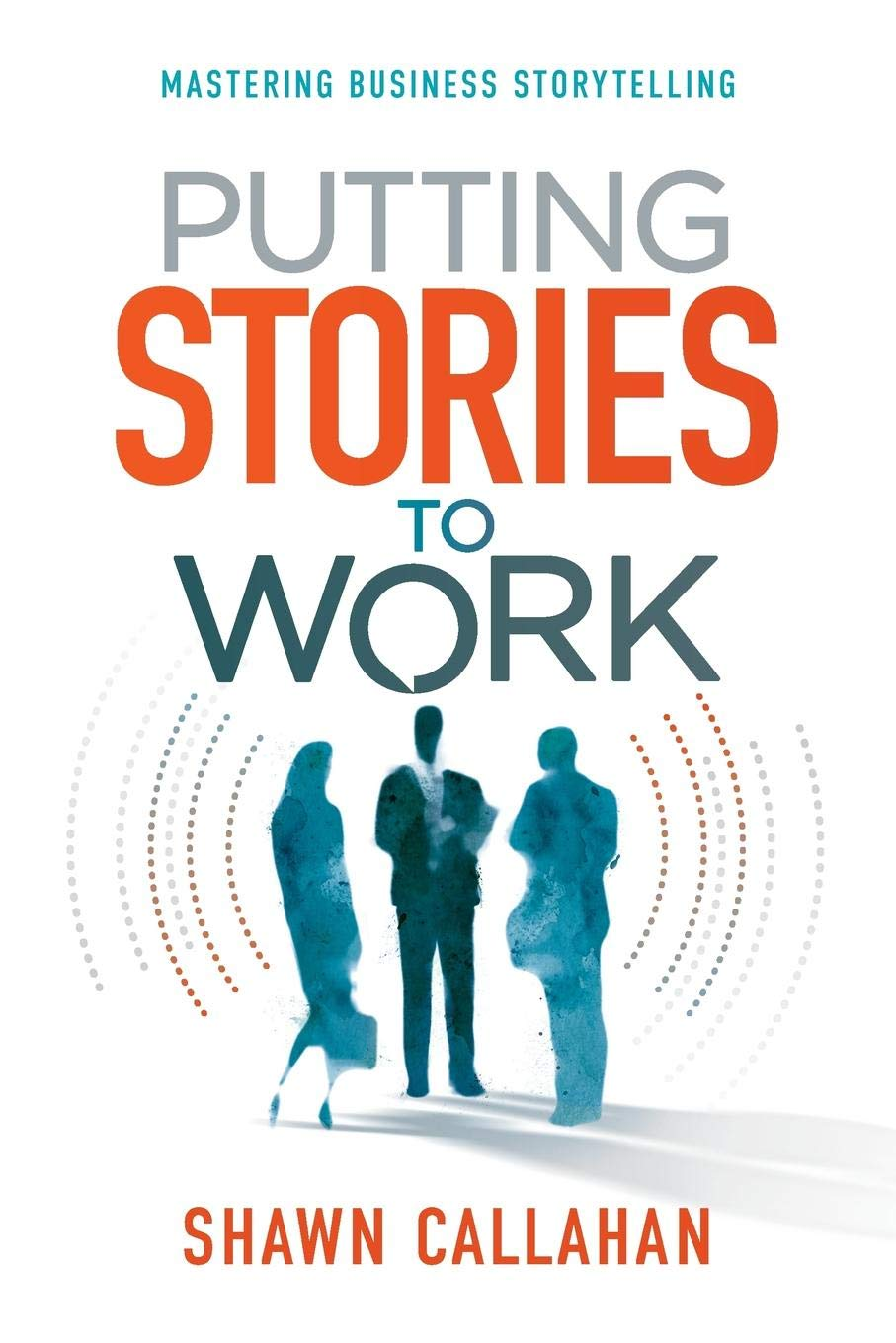 Putting Stories To Work  Mastering Business Storytelling