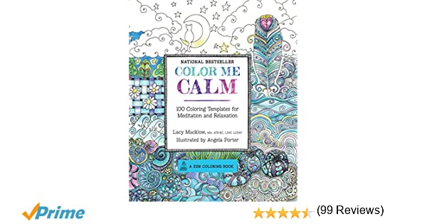 Color Me Calm 100 Coloring Templates For Meditation And Relaxation Amazonca Lacy Mucklow Angela Porter Books