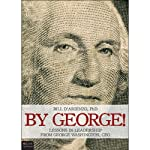 By George!: Lessons in Leadership from George Washington, CEO | Bill D'Arienzo PhD