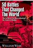 50 Battles That Changed the World, William Weir, 1564147460