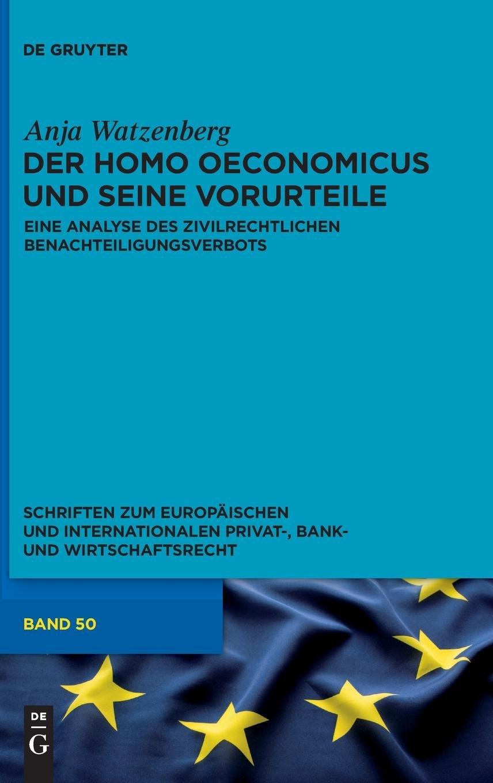 Der Homo Oeconomicus Und Seine Vorurteile  Eine Analyse Des Zivilrechtlichen Benachteiligungsverbots  Schriften Zum Europäischen Und Internationalen Privat  Bank  Und Wirtschaftsrecht Band 50