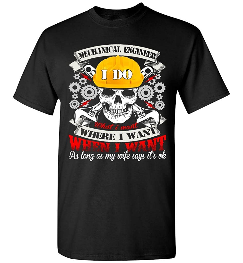 shopdoz Mechanica Engineer I Do What I Want Where I Want T-Shirt