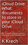iCloud Drive:   What documents to store in your iCloud Drive: (For students, travelers, parents – anyone wanting to be prepared.) offers