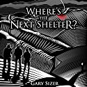 Where's the Next Shelter? Audiobook by Gary Sizer Narrated by Gary Sizer