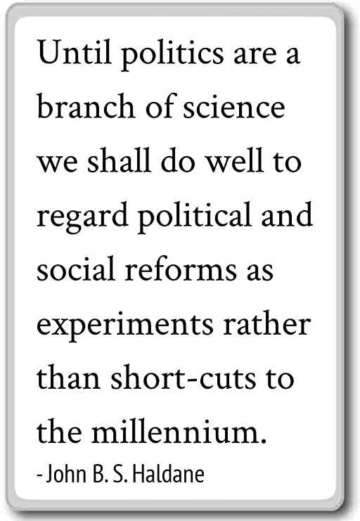 Imán para nevera con cita «Until politics are a branch of science ...