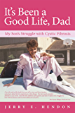 It's Been a Good Life, Dad: My Son's Struggle with Cystic Fibrosis