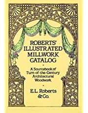 Roberts' Illustrated Millwork Catalog: A Sourcebook of Turn-of-the-Century Architectural Woodwork