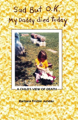 Sad But OK, My Daddy Died Today: A Child's View of Death