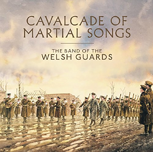 Cavalcade of Martial Songs - The Band of the Welsh Guards
