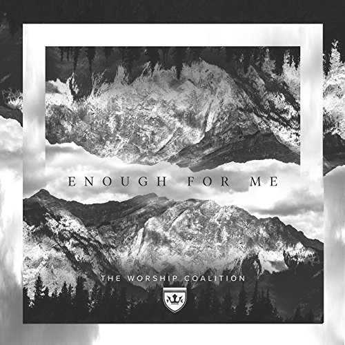 The Worship Coalition - Enough for Me (2018)