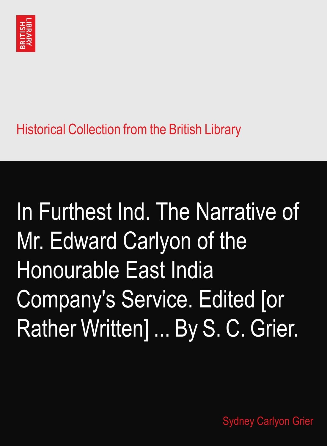 Download In Furthest Ind. The Narrative of Mr. Edward Carlyon of the Honourable East India Company's Service. Edited [or Rather Written] By S. C. Grier. ebook