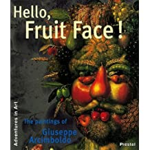 Hello, Fruit Face!: The Paintings of Giuseppe Arcimboldo (Adventures in Art) by Claudia Strand (1-Feb-1999) Hardcover