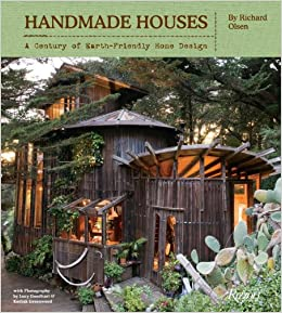 Handmade Houses: A Century Of Earth Friendly Home Design: Richard Olsen,  Lucy Goodhart, Kodiak Greenwood: 9780847838455: Amazon.com: Books