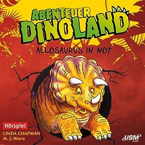 Allosaurus in Not (Abenteuer Dinoland 1) Hörspiel