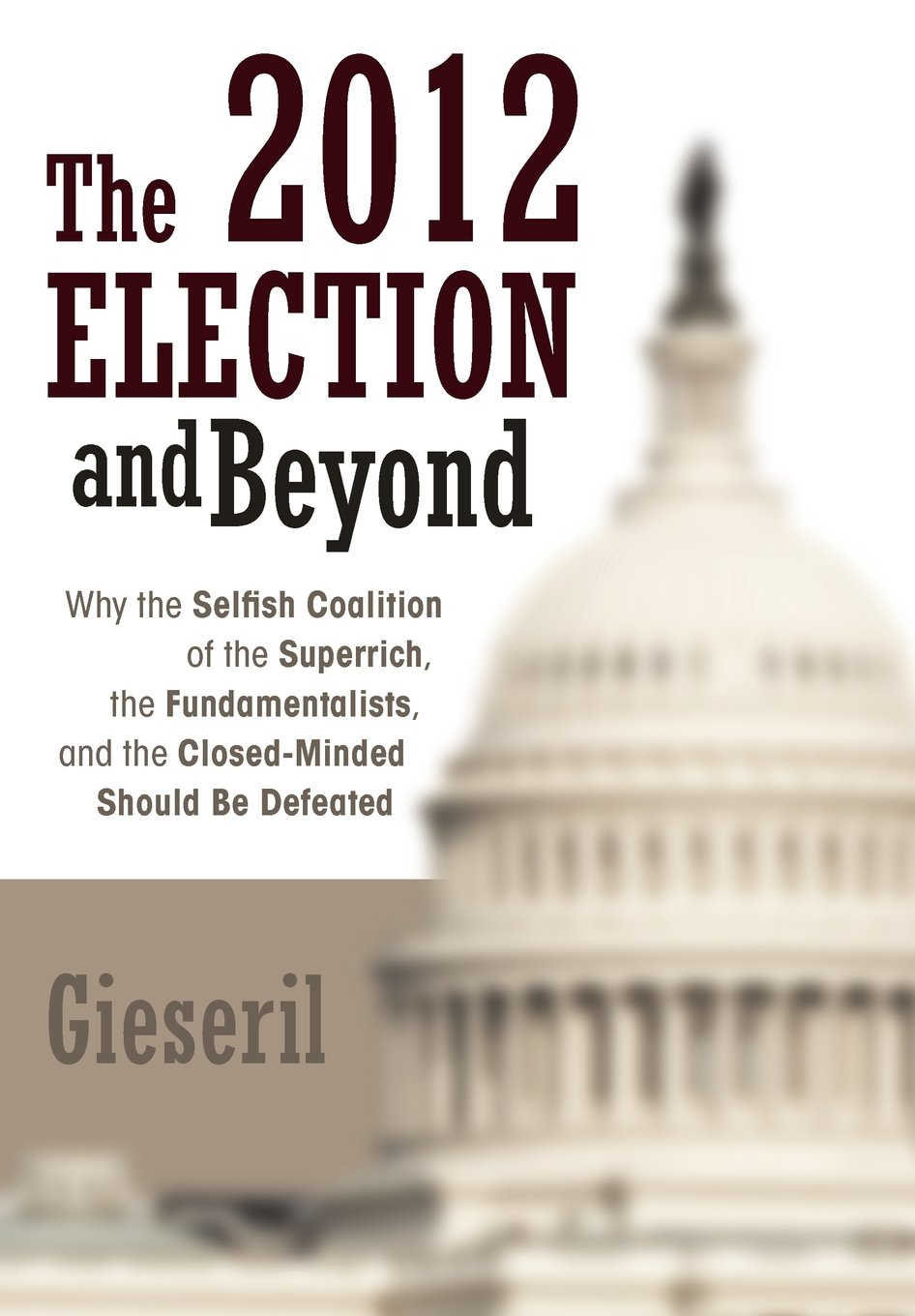 The 2012 Election and Beyond: Why the Selfish Coalition of the Superrich, the Fundamentalists, and the Closed-Minded Should Be Defeated ebook