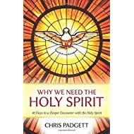 Why We Need the Holy Spirit: 40 Days to a Deeper Encounter with the Holy Spirit