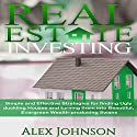 Real Estate Investing: Simple and Effective Strategies for Finding Ugly Duckling Houses and Turning Them into Beautiful, Evergreen Wealth-Producing Swans Audiobook by Alex Johnson Narrated by Pete Beretta