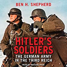 Hitler's Soldiers: The German Army in the Third Reich Audiobook by Ben H. Shepherd Narrated by Michael Page