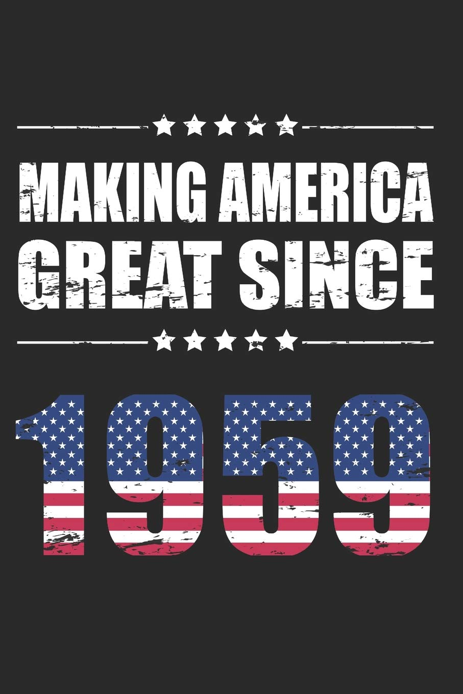 Making America Great Since 1959 Funny 60 Years Old Birthday Gift 60th Born In Journal