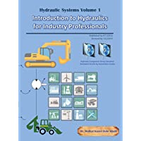 Hydraulic Systems Volume 1: Introduction to Hydraulics for Industry Professionals