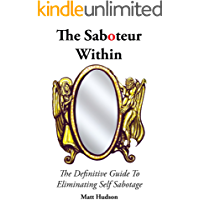 The Saboteur Within: The Definitive Guide To Overcoming Self Sabotage