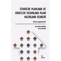 Stratejik Planlama ve Stratejik Pazarlama Planı Hazırlama Rehberi: Örnek Uygulamalı