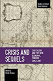 Crisis and Sequels: Capitalism and the New Economic Turmoil Since 2007 (Studies in Critical Social Sciences)