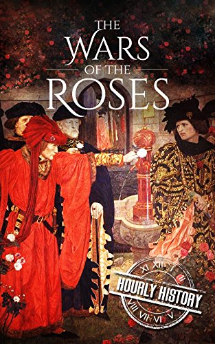 - Wars of the Roses: A History From Beginning to End