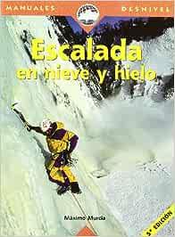 Escalada En Nieve Y Hielo: Amazon.es: Murcia, Máximo: Libros