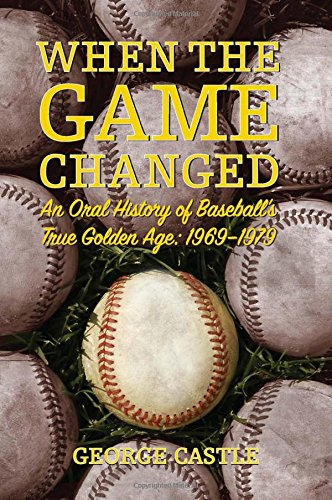 Read Online When the Game Changed: An Oral History of Baseball's True Golden Age: 1969-1979 pdf