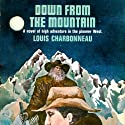 Down From the Mountain Audiobook by Louis Charbonneau Narrated by Stephen Bowlby