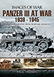 Panzer III at War 1939-1945: Rare Photographs from Wartime Archives (Images of War)