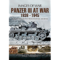 Panzer III at War 1939-1945: Rare Photographs from Wartime Archives (Images of War) (English Edition)