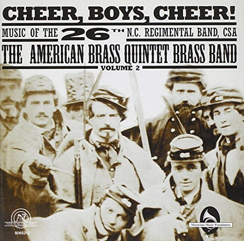 Cheer, Boys, Cheer!: Music of the 26th N.C. Regimental Band, CSA, Volume 2 by The American Brass Quintet Brass Band (2013-08-02)