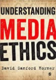Understanding Media Ethics, Horner, David, 1849207887