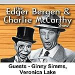 Edgar Bergen & Charlie McCarthy [Guests: Ginny Simms, Veronica Lake] | Edgar Bergen