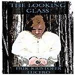 The Looking Glass   Erik Kristofer Lucero